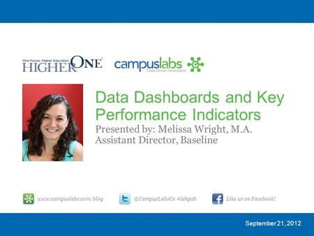 Data Dashboards and Key Performance Indicators Presented by: Melissa Wright, M.A. Assistant Director, Baseline September 21, #labgabLike.