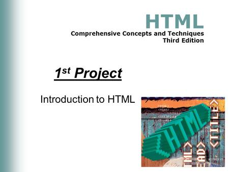 HTML Comprehensive Concepts and Techniques Third Edition 1 st Project Introduction to HTML.