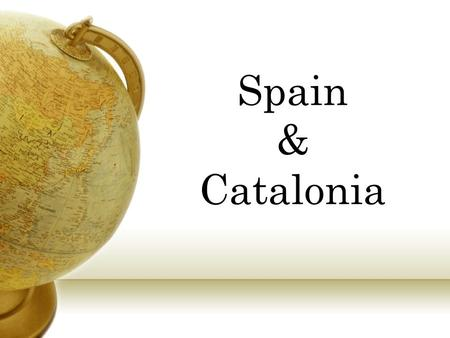 Spain & Catalonia. Main Menu Spain Location Geographic Features A famous Spaniard Festivals Tourism Spanish lesson Catalonia Location Geographic features.