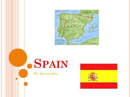 S PAIN By Alessandro G ENERAL S TATEMENT Spain is a country located in the South – Western part of Europe. It is in the Northern Hemisphere and its surrounding.