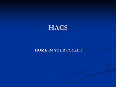 HACS HOME IN YOUR POCKET. Today's Topic User Interaction User Interaction User Authentication User Authentication Database Database Design of Devices.