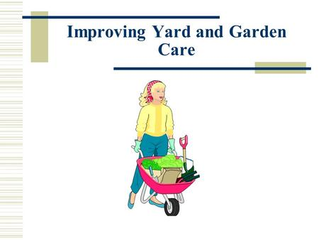 Improving Yard and Garden Care.  Homeowners use 10 times more chemicals and pesticides than farmers use.  If applied improperly, these chemicals may.