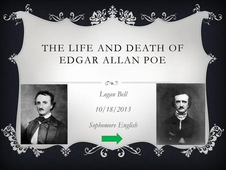 THE LIFE AND DEATH OF EDGAR ALLAN POE Logan Bell 10/18/2013 Sophomore English.