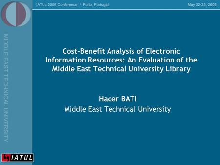 Cost-Benefit Analysis of Electronic Information Resources: An Evaluation of the Middle East Technical University Library Hacer BATI Middle East Technical.