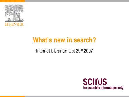 What's new in search? Internet Librarian Oct 29 th 2007.