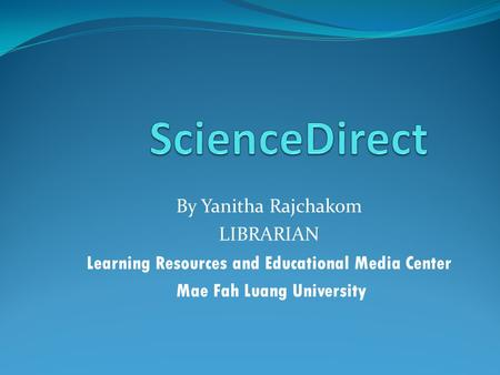 By Yanitha Rajchakom LIBRARIAN Learning Resources and Educational Media Center Mae Fah Luang University.