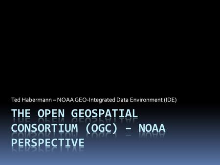 Ted Habermann – NOAA GEO-Integrated Data Environment (IDE)