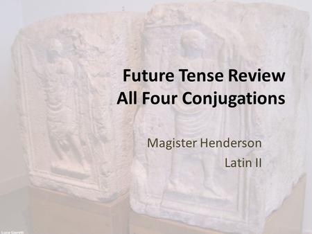 Future Tense Review All Four Conjugations Magister Henderson Latin II.