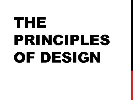 THE PRINCIPLES OF DESIGN. WHAT ARE THE PRINCIPLES OF DESIGN? The Principles of Design are the ways that artists use the Elements of Art to create good.