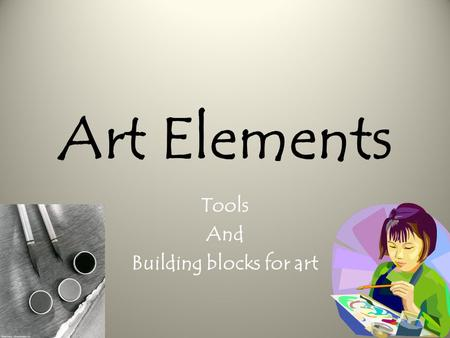 Art Elements Tools And Building blocks for art. Line The most basic tool for creating art.