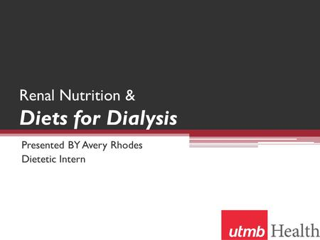 Renal Nutrition & Diets for Dialysis Presented BY Avery Rhodes Dietetic Intern.
