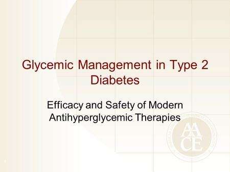 Glycemic Management in Type 2 Diabetes Efficacy and Safety of Modern Antihyperglycemic Therapies 1.