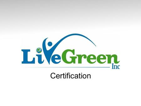 Certification. Becoming LiveGreen Certified Each LiveGreen certified home meets our stringent energy-saving requirements. Having a LiveGreen certificate.