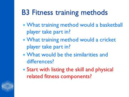B3 Fitness training methods What training method would a basketball player take part in? What training method would a cricket player take part in? What.