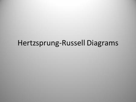 Hertzsprung-Russell Diagrams. What is a star? A cloud of gas, mainly hydrogen and helium The core is so hot and dense that nuclear fusion can occur. The.