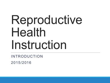 Reproductive Health Instruction INTRODUCTION 2015/2016.