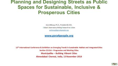 Planning and Designing Streets as Public Spaces for Sustainable, Inclusive & Prosperous Cities Gora Mboup, Ph.D., President & CEO, Global Observatory linking.