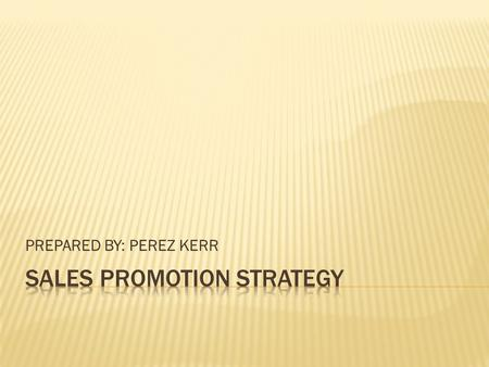 PREPARED BY: PEREZ KERR.  ADVERTISING- To effectively inform, persuade and remind target market.  PUBLIC RELATION- to offer a positive image of the.