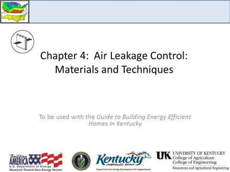 Chapter 4: Air Leakage Control: Materials and Techniques To be used with the Guide to Building Energy Efficient Homes in Kentucky.