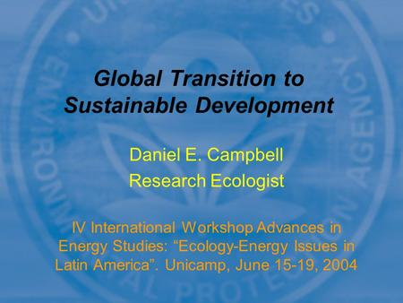 "Daniel E. Campbell Research Ecologist IV International Workshop Advances in Energy Studies: ""Ecology-Energy Issues in Latin America"". Unicamp, June 15-19,"