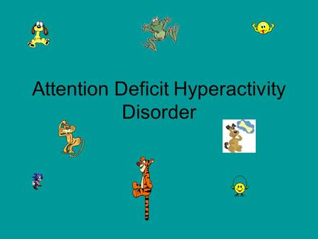 Attention Deficit Hyperactivity Disorder Agenda Symptoms of ADHD. What symptoms you may observe. Effects of ADHD on a student. Intervention strategies.