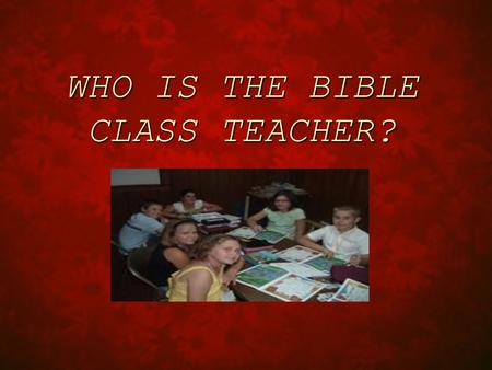 WHO IS THE BIBLE CLASS TEACHER?. A GOD GIVEN OFFICE IN THE CHURCH  27 Now ye are the Body of Christ, and members in particular.  28 And God hath set.
