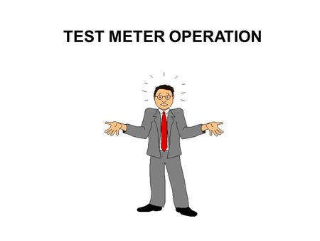 TEST METER OPERATION. Electrical Test Instruments Analog Or Digital Voltmeters – Measuring Potential Difference Ammeters – Measuring Current Flow – Clamp.
