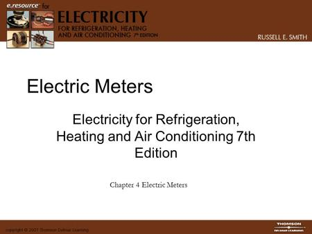 Electric Meters Electricity for Refrigeration, Heating and Air Conditioning 7th Edition Chapter 4 Electric Meters.