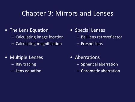 Chapter 3: Mirrors and Lenses The Lens Equation –Calculating image location –Calculating magnification Multiple Lenses –Ray tracing –Lens equation Special.