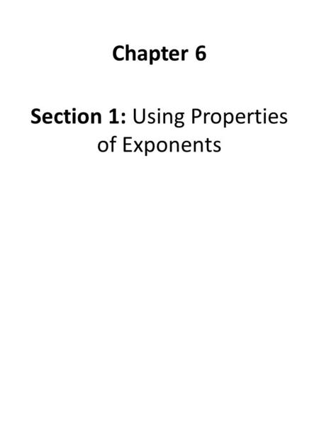 Section 1: Using Properties of Exponents Chapter 6.