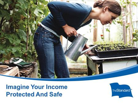 © 2010 Standard Insurance Company SI 13604PPT (Rev 8/14) Imagine Your Income Protected And Safe.