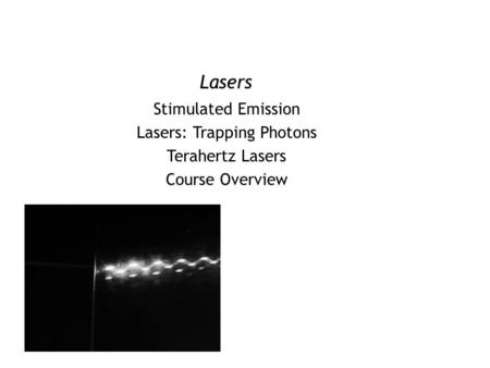 Lasers Stimulated Emission Lasers: Trapping Photons Terahertz Lasers Course Overview.