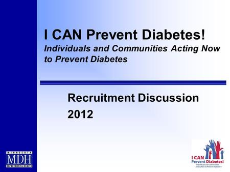 I CAN Prevent Diabetes! Individuals and Communities Acting Now to Prevent Diabetes Recruitment Discussion 2012.