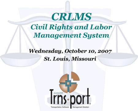 CRLMS Civil Rights and Labor Management System Wednesday, October 10, 2007 St. Louis, Missouri.