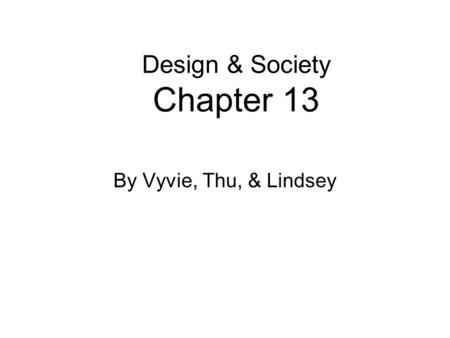 Design & Society Chapter 13 By Vyvie, Thu, & Lindsey.