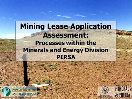 Mining Lease Application Assessment: Processes within the Minerals and Energy Division PIRSA.