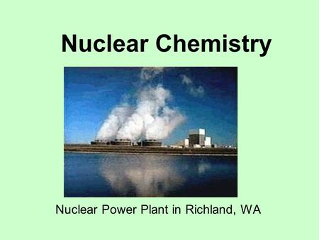 Nuclear Chemistry Nuclear Power Plant in Richland, WA.
