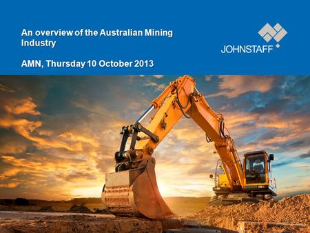 An overview of the Australian Mining Industry AMN, Thursday 10 October 2013.