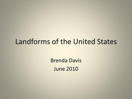 Landforms of the United States Brenda Davis June 2010.