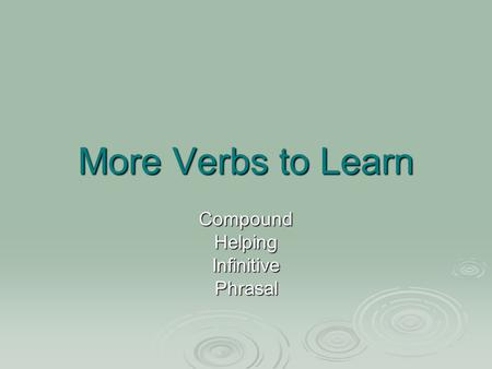 More Verbs to Learn CompoundHelpingInfinitivePhrasal.
