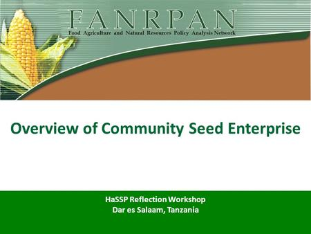 Overview of Community Seed Enterprise HaSSP Reflection Workshop Dar es Salaam, Tanzania.