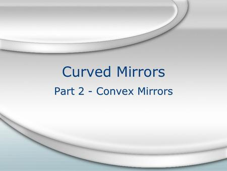 Curved Mirrors Part 2 - Convex Mirrors. Review: Reflections in a Plane Mirror.