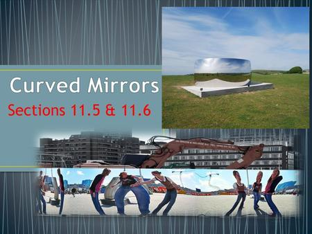 Curved Mirrors Sections 11.5 & 11.6.