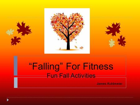 """Falling"" For Fitness Fun Fall Activities James Kuhlmeier."