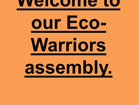 Welcome to our Eco- Warriors assembly.. Where does energy comes from?