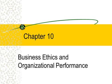 Chapter 10 Business Ethics and Organizational Performance.