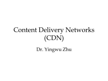 Content Delivery Networks (CDN) Dr. Yingwu Zhu Reverse Proxy Reverse Proxy Reverse Proxy Intranet Web Cache Architecure Browser Local ISP cache L4 Switch.
