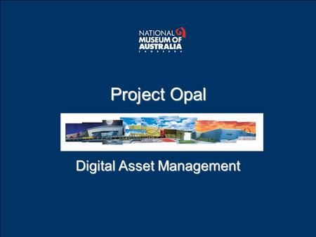 Project Opal Digital Asset Management. Outline What is digital asset management? Timeline of NMA's development / research into digital asset management.