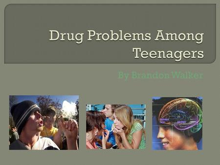 By Brandon Walker.  Illicit Teen Drug Use: Slides 3-4  Statistics on Teenage Drug Use: Slides 5-7  Teenage Marijuana Use: Slides 8-10  Teenagers and.