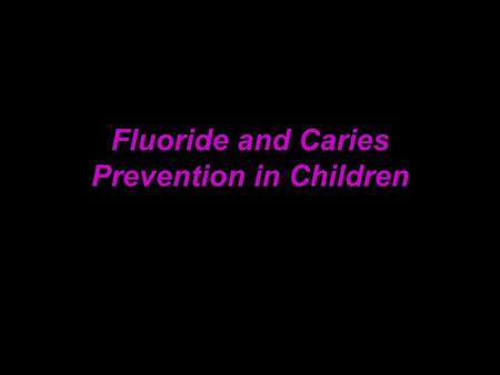 Fluoride and Caries Prevention in Children